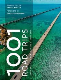 1001 Road Trips To Drive Before You Die by Darryl Sleath