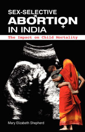 Sex-Selective Abortion in India by Mary E Shepherd