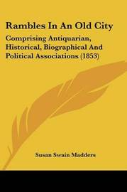Rambles In An Old City: Comprising Antiquarian, Historical, Biographical And Political Associations (1853) by Susan Swain Madders image