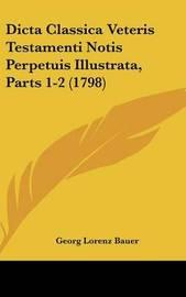 Dicta Classica Veteris Testamenti Notis Perpetuis Illustrata, Parts 1-2 (1798) by Georg Lorenz Bauer