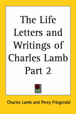 The Life Letters and Writings of Charles Lamb Part 2 by Charles Lamb