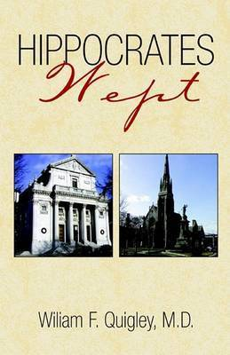 Hippocrates Wept by Wiliam F. Quigley M. D.