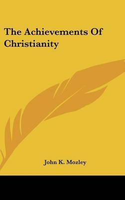 The Achievements of Christianity by John Kenneth Mozley