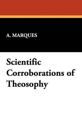 Scientific Corroborations of Theosophy by A Marques