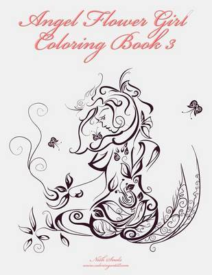 Angel Flower Girl Coloring Book 3: Angels, Demons, Fairies, Cat Girls and Other Fantasy Women's Bodies by Nick Snels image