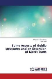 Some Aspects of Goldie Structures and an Extension of Direct Sums by Chowdhury Khanindra