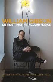 Distrust that Particular Flavor by William Gibson