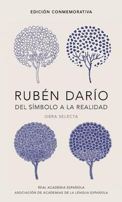 Ruban Darao, del Sambolo a la Realidad. Obra Selecta / Ruban Darao, from the Symbol to Reality. Selected Works by Ruben Dario