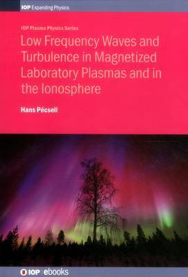 Low Frequency Waves and Turbulence in Magnetized Laboratory Plasmas and in the Ionosphere by Hans Pecseli