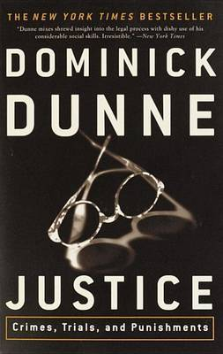 Justice: Crimes, Trials, and Punishments by Dominick Dunne