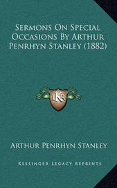 Sermons on Special Occasions by Arthur Penrhyn Stanley (1882) by Arthur Penrhyn Stanley