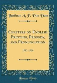 Chapters on English Printing, Prosody, and Pronunciation by Bastiaan a P Van Dam image
