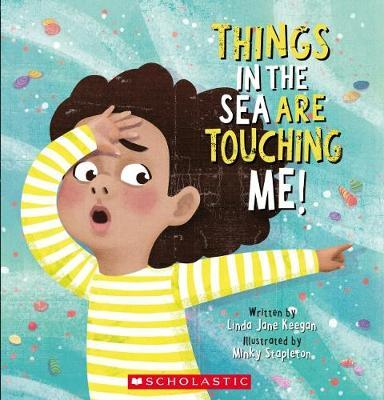 Things in the Sea are Touching Me! by Linda,Jane Keegan