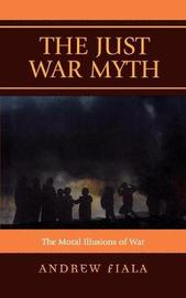 The Just War Myth by Andrew Fiala