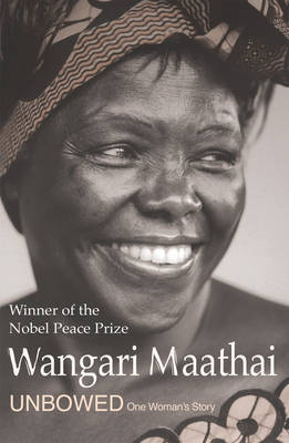 Unbowed: My Autobiography by Wangari Maathai image