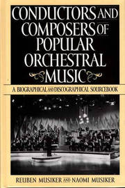 Conductors and Composers of Popular Orchestral Music by Reuben Musiker