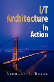 I/T Architecture in Action by Richard J. Reese