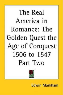 The Real America in Romance: The Golden Quest the Age of Conquest 1506 to 1547 Part Two by Edwin Markham image