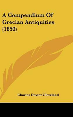 A Compendium Of Grecian Antiquities (1850) by Charles Dexter Cleveland
