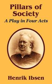 Pillars of Society: A Play in Four Acts by Henrik Johan Ibsen