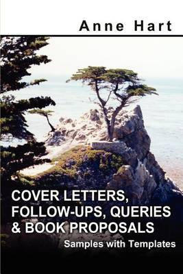 Cover Letters, Follow-Ups, Queries and Book Proposals: Samples with Templates by Anne Hart