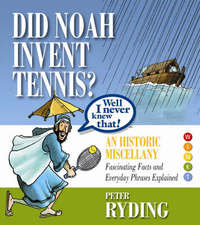 Well I Never Knew That! Did Noah Invent Tennis? by Peter Ryding