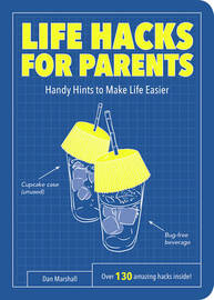 Life Hacks for Parents by Dan Marshall