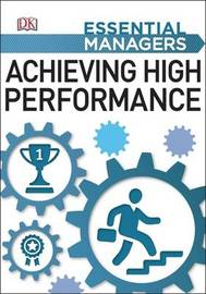 Achieving High Performance: Essential Managers by DK