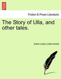 The Story of Ulla, and Other Tales. by Edwin Lester Linden Arnold