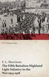 The Fifth Battalion Highland Light Infantry in the War 1914-1918 (WWI Centenary Series) by F.L. Morrison