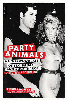 Party Animals: A Hollywood Tale of Sex, Drugs, and Rock 'n' Roll Starring the Fabulous Allan Carr by Robert Hofler image