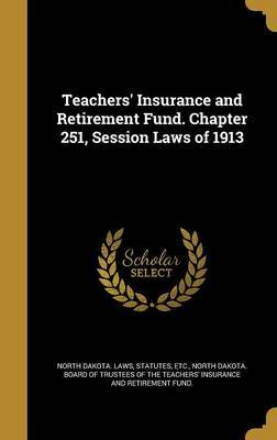Teachers' Insurance and Retirement Fund. Chapter 251, Session Laws of 1913 image