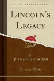 Lincoln's Legacy (Classic Reprint) by Frederick Trevor Hill