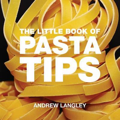 The Little Book of Pasta Tips by Andrew Langley