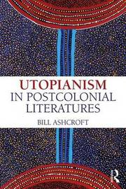 Utopianism in Postcolonial Literatures by Bill Ashcroft image