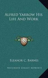 Alfred Yarrow His Life and Work by Eleanor C. Barnes