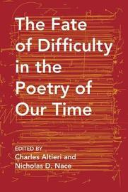 The Fate of Difficulty in the Poetry of Our Time by Nicholas Nace