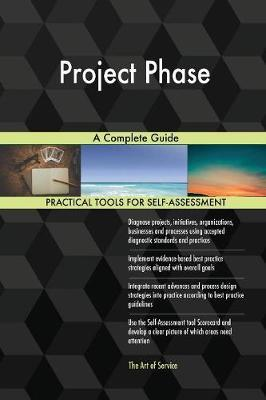 Project Phase a Complete Guide by Gerardus Blokdyk