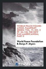 World Peace Foundation, Pamphlet Series; Vol. VI, No. 2 Pp. 54-115; The New Pan Americanism; Part II by World Peace Foundation image