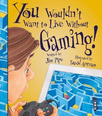 You Wouldn't Want To Live Without Gaming! by Jim Pipe image