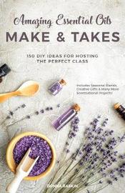 Amazing Essential Oils Make and Takes by Donna Raskin