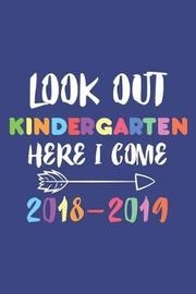 Look Out Kindergarten Here I Come 2018-2019 by Creative Juices Publishing