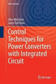 Control Techniques for Power Converters with Integrated Circuit by Wen-Wei Chen