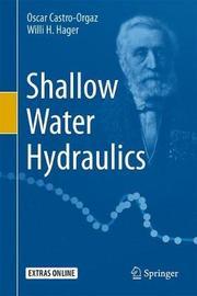 Shallow Water Hydraulics by Oscar Castro-Orgaz