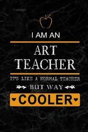 I am an Art Teacher But Way Cooler by Workplace Wonders