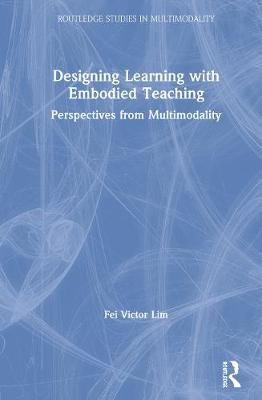 Designing Learning with Embodied Teaching by Fei Victor Lim