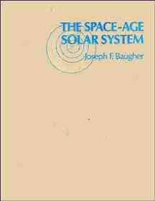 The Space-Age Solar System by Joseph F. Baugher