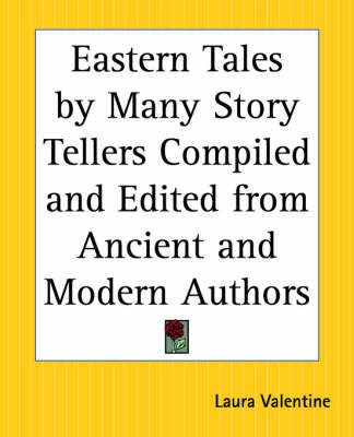 Eastern Tales by Many Story Tellers Compiled and Edited from Ancient and Moern Authors