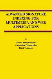 Advanced Signature Indexing for Multimedia and Web Applications by Yannis Manolopoulos