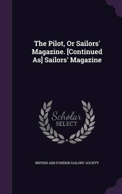 The Pilot, or Sailors' Magazine. [Continued As] Sailors' Magazine